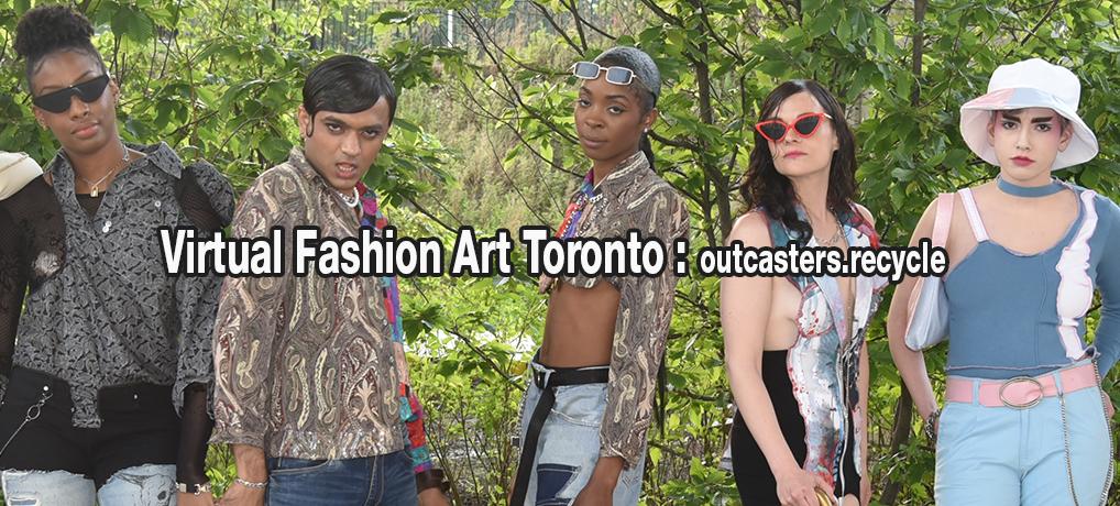Virtual 2021 Fashion Art Toronto : outcasters.recycle
